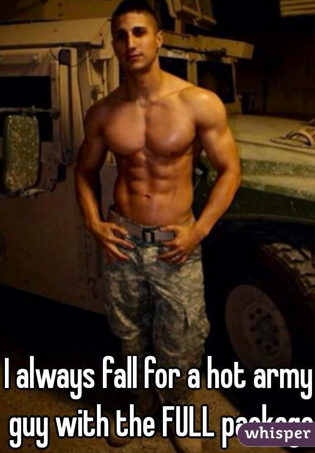 I always fall for a hot army guy with the FULL package