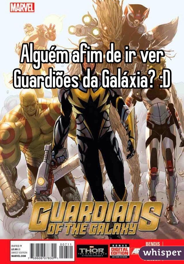 Alguém afim de ir ver Guardiões da Galáxia? :D