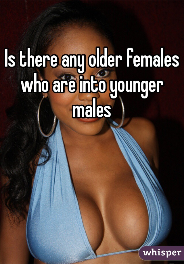 Is there any older females who are into younger males