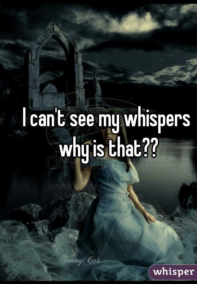 I can't see my whispers why is that??