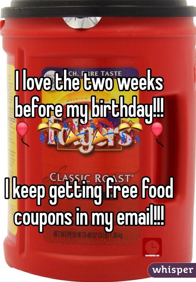 I love the two weeks before my birthday!!! 🎈🎊🎉🎉🎊🎈  I keep getting free food coupons in my email!!!