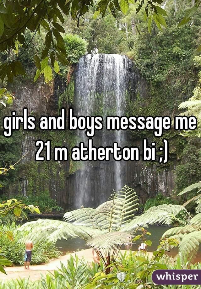 girls and boys message me 21 m atherton bi ;)