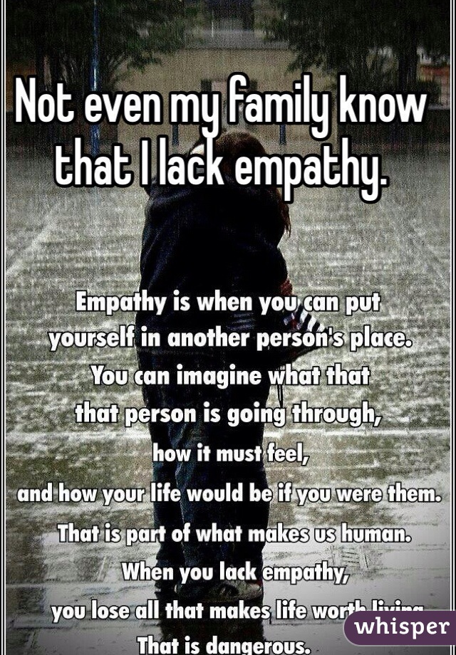 Not even my family know that I lack empathy.