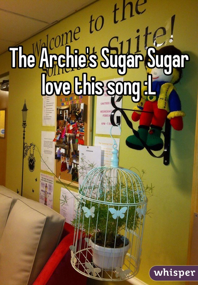 The Archie's Sugar Sugar love this song :L