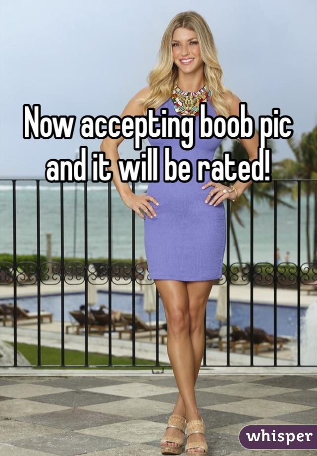 Now accepting boob pic and it will be rated!