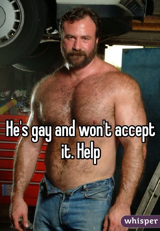 He's gay and won't accept it. Help