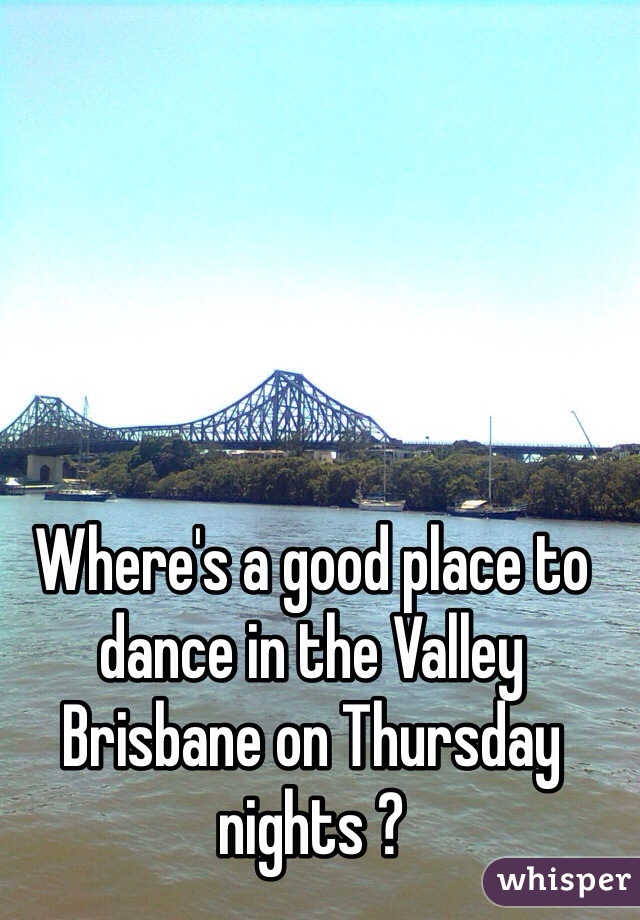 Where's a good place to dance in the Valley Brisbane on Thursday nights ?