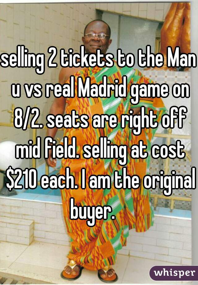 selling 2 tickets to the Man u vs real Madrid game on 8/2. seats are right off mid field. selling at cost $210 each. I am the original buyer.