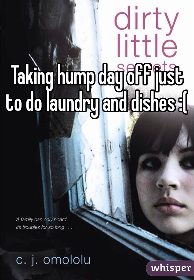 Taking hump day off just to do laundry and dishes :(