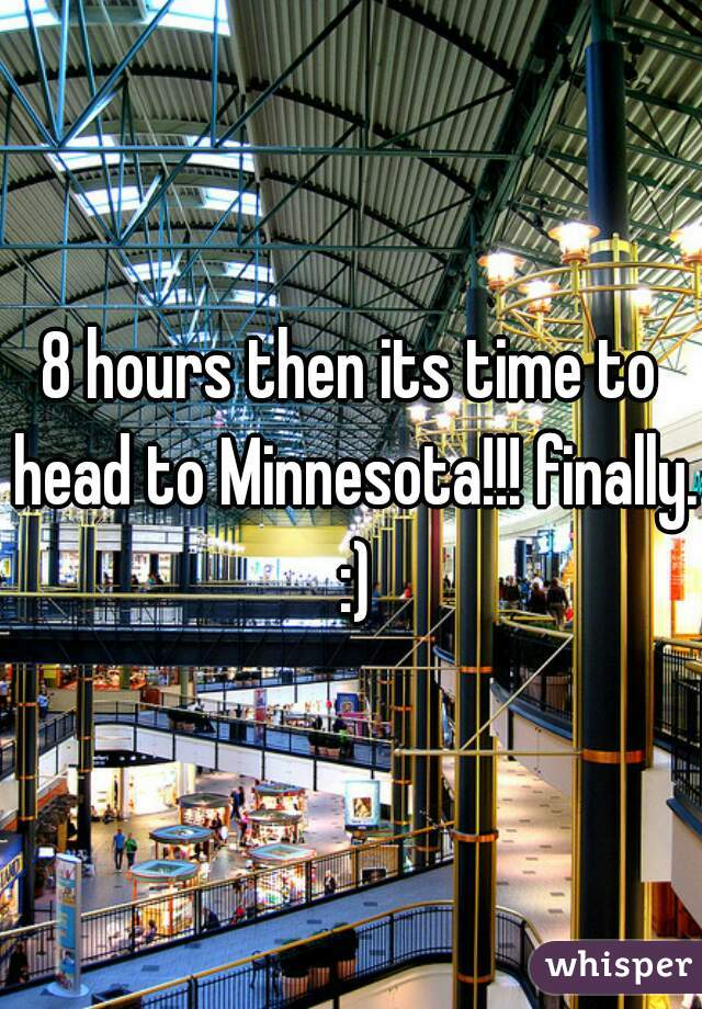 8 hours then its time to head to Minnesota!!! finally. :)