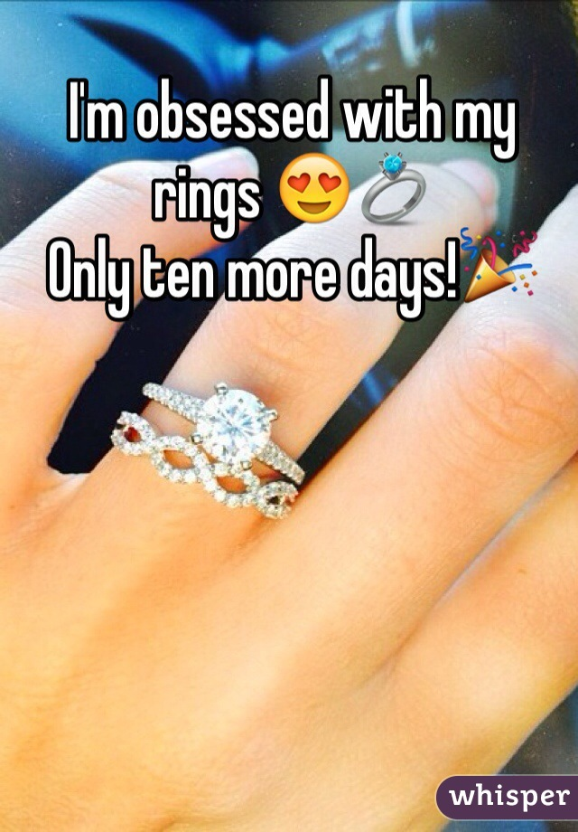 I'm obsessed with my rings 😍💍 Only ten more days!🎉