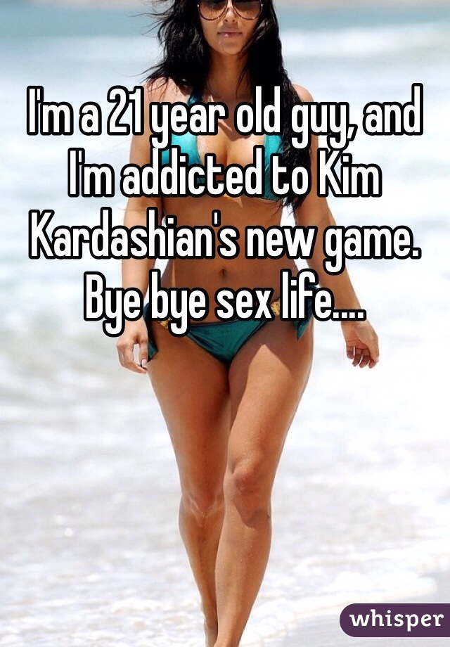 I'm a 21 year old guy, and I'm addicted to Kim Kardashian's new game. Bye bye sex life....
