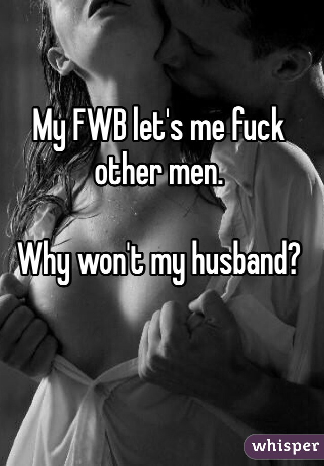 should i let my wife fuck other men