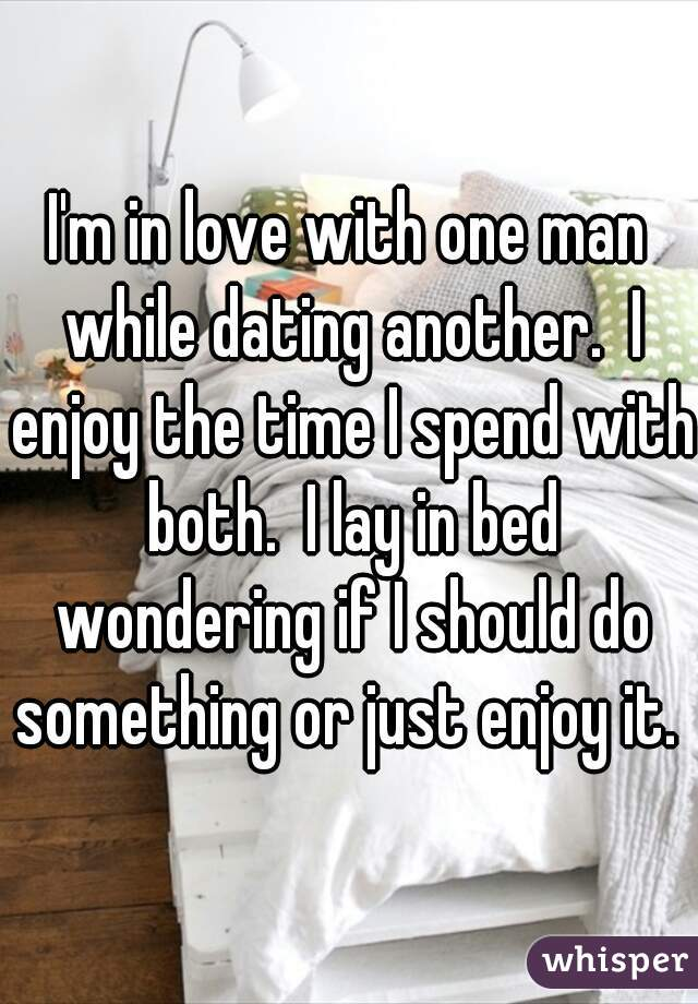 In love with one man but dating another