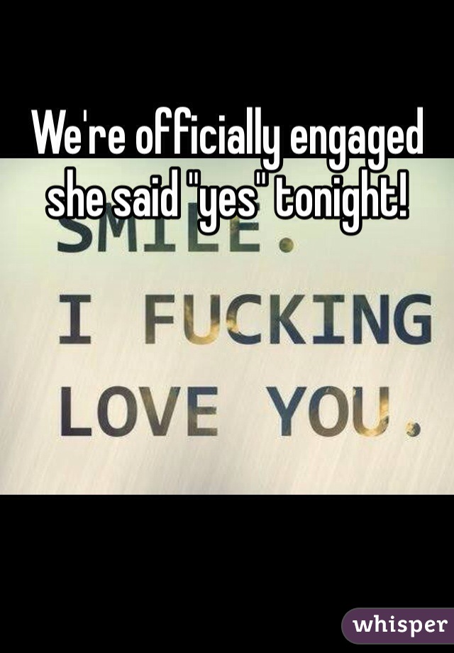 """We're officially engaged she said """"yes"""" tonight!"""