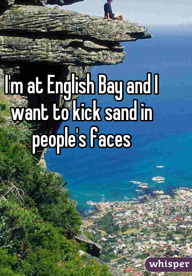 I'm at English Bay and I want to kick sand in people's faces