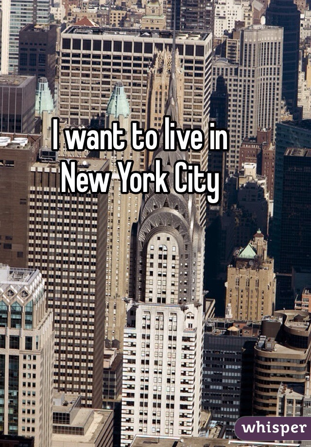 I want to live in New York City