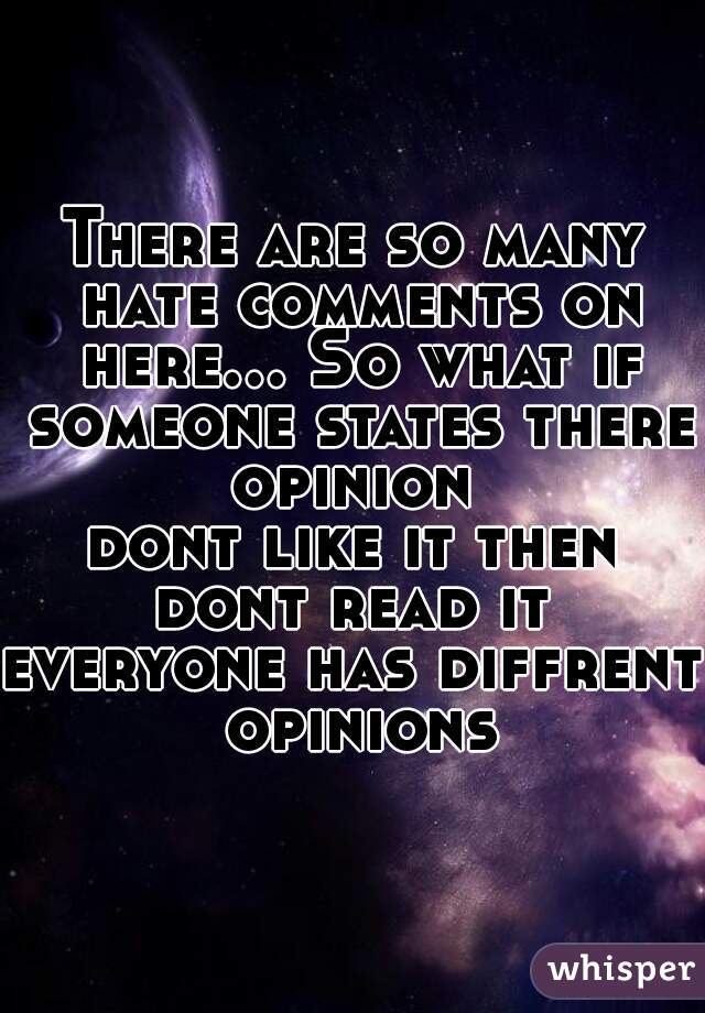 There are so many hate comments on here... So what if someone states there opinion  dont like it then dont read it  everyone has diffrent opinions