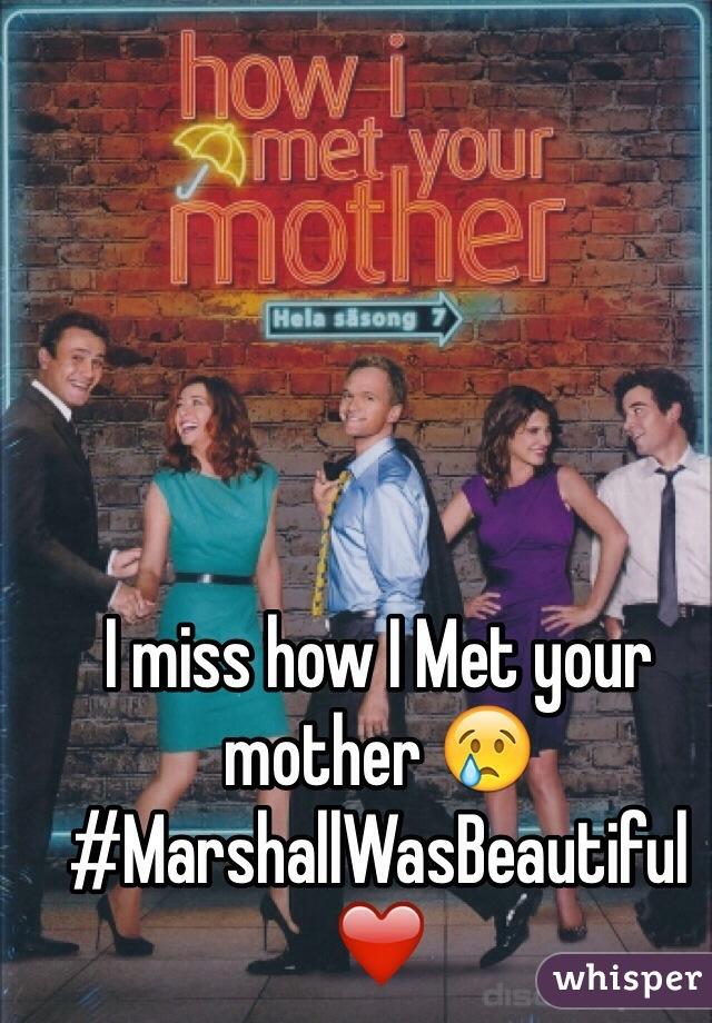 I miss how I Met your mother 😢 #MarshallWasBeautiful ❤️