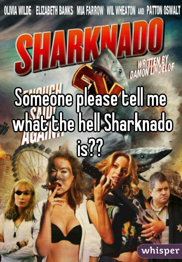 Someone please tell me what the hell Sharknado is??