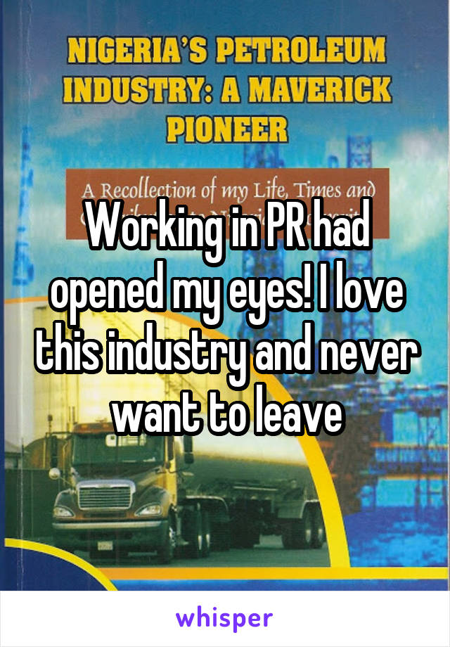 Working in PR had opened my eyes! I love this industry and never want to leave