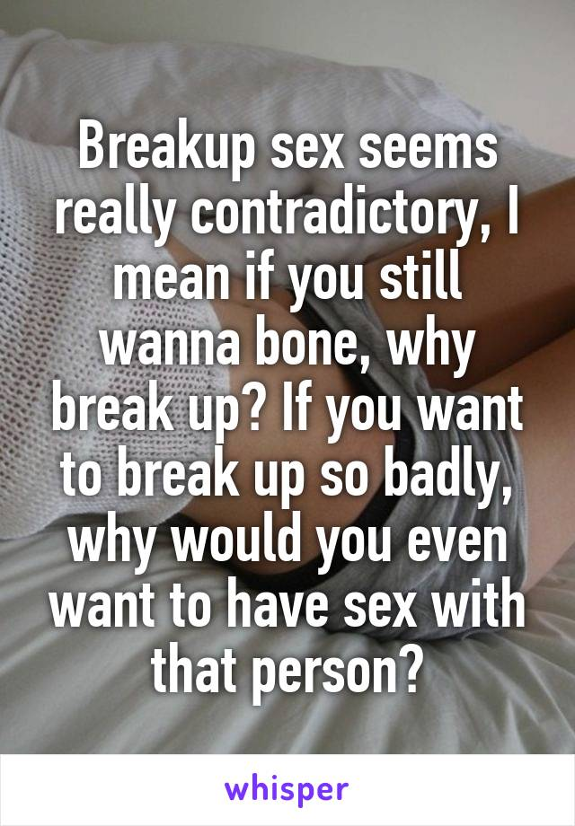 Opinion you sex after a breakup