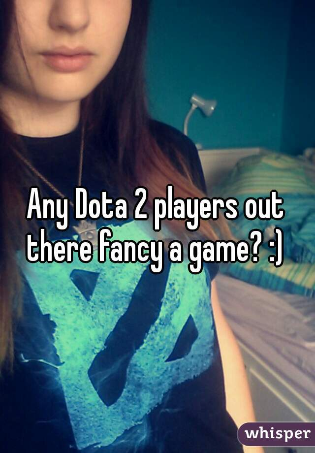 Any Dota 2 players out there fancy a game? :)
