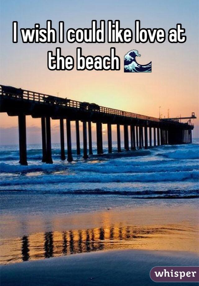 I wish I could like love at the beach 🌊