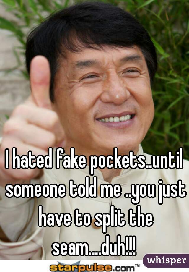 I hated fake pockets..until someone told me ..you just have to split the seam....duh!!!