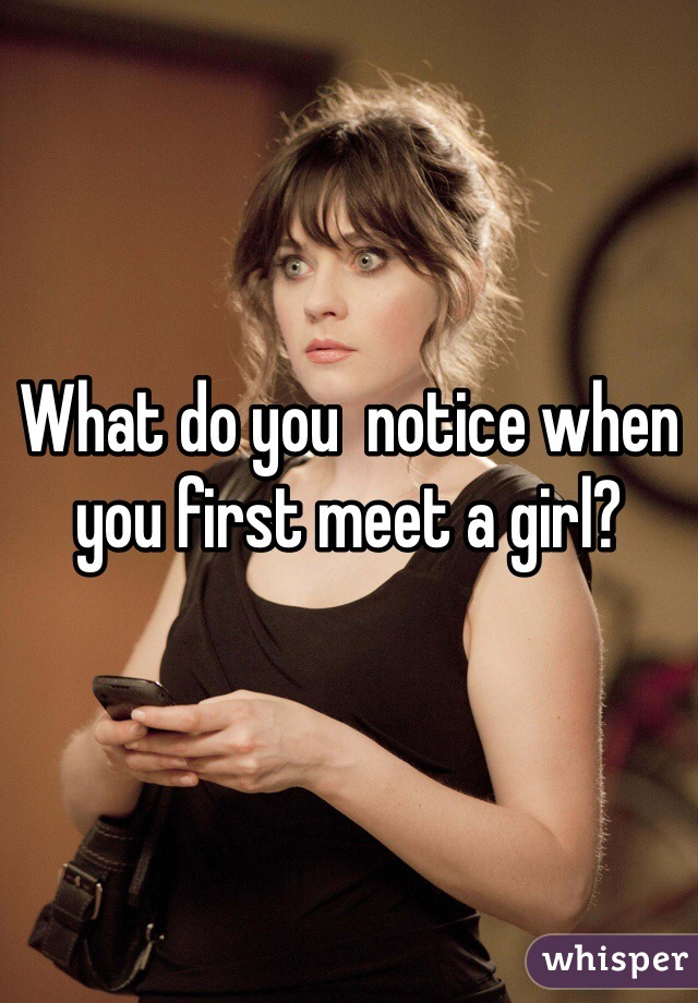 What do you  notice when you first meet a girl?