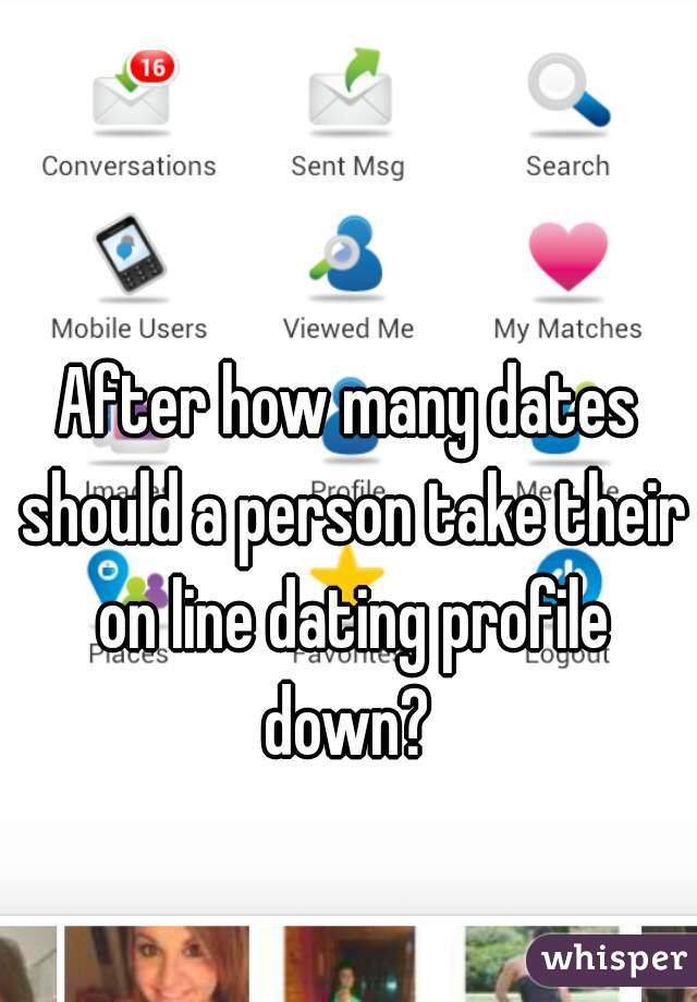 After how many dates should a person take their on line dating profile down?