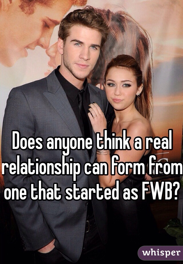 Does anyone think a real relationship can form from one that started as FWB?