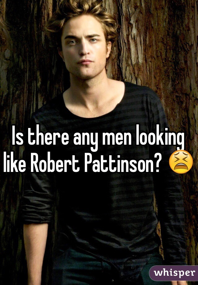 Is there any men looking like Robert Pattinson? 😫