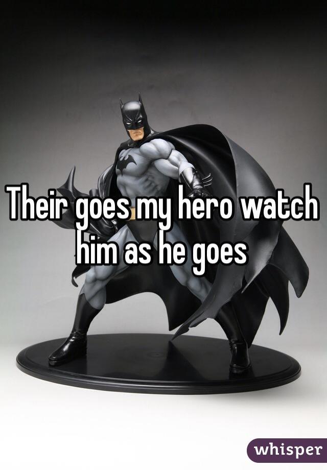 Their goes my hero watch him as he goes