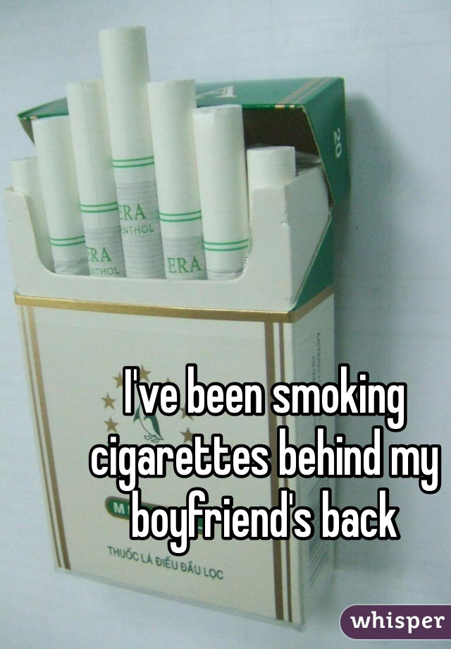 I've been smoking cigarettes behind my boyfriend's back