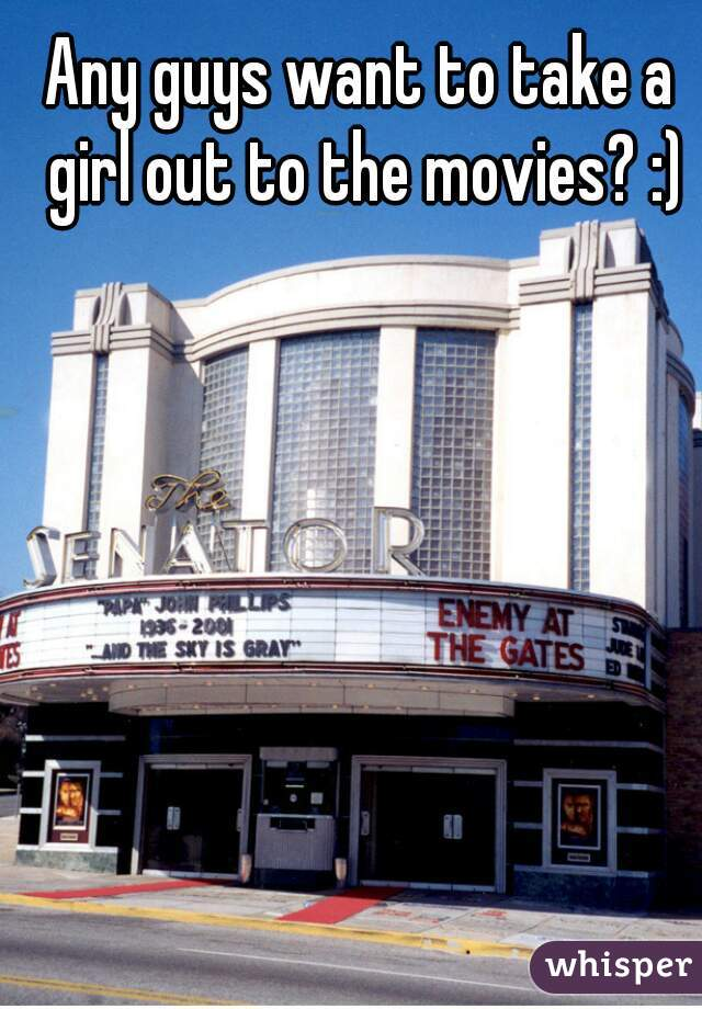 Any guys want to take a girl out to the movies? :)