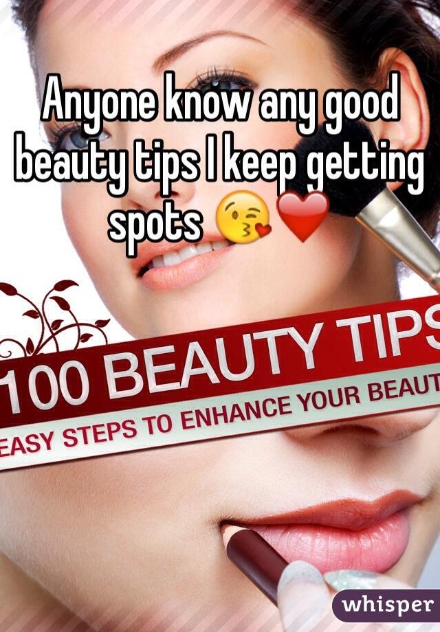 Anyone know any good beauty tips I keep getting spots 😘❤️