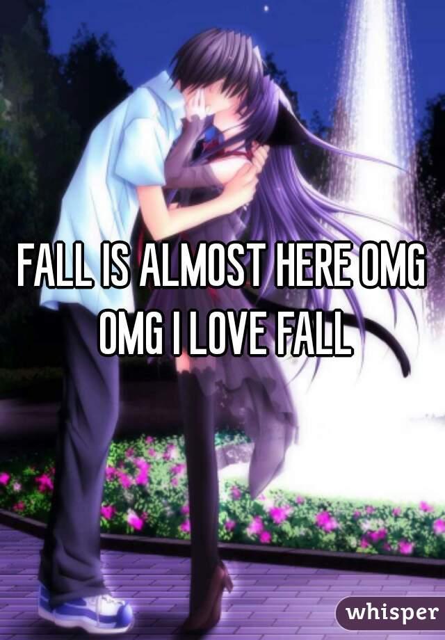 FALL IS ALMOST HERE OMG OMG I LOVE FALL