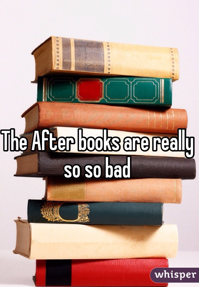 The After books are really so so bad