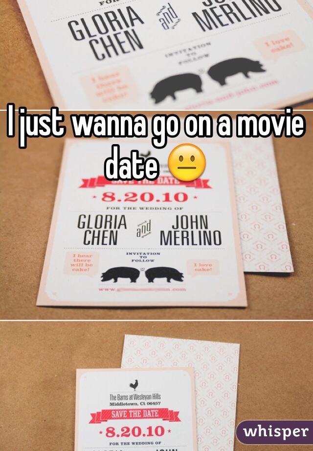 I just wanna go on a movie date 😐