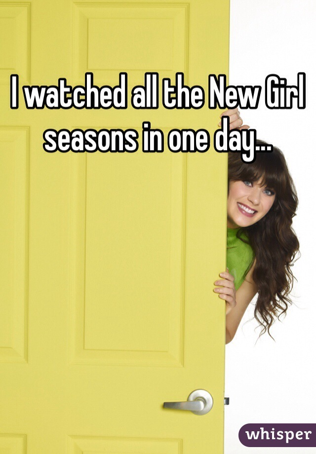 I watched all the New Girl seasons in one day...