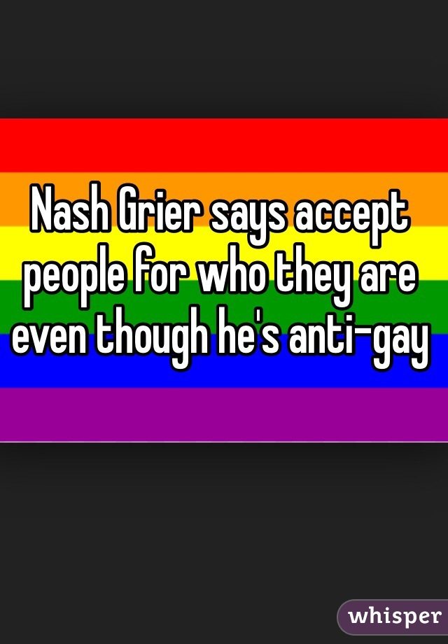 Nash Grier says accept people for who they are even though he's anti-gay