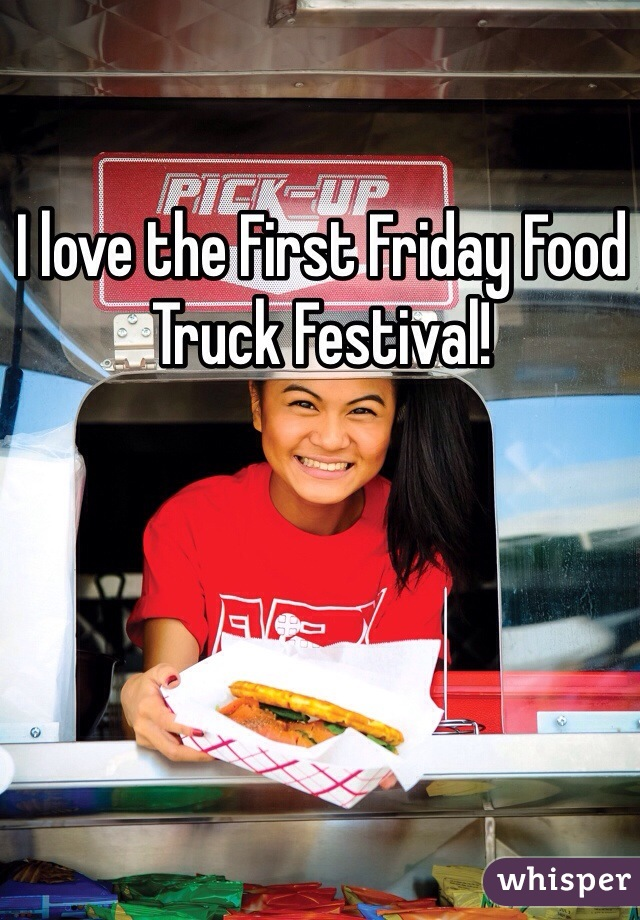 I love the First Friday Food Truck Festival!