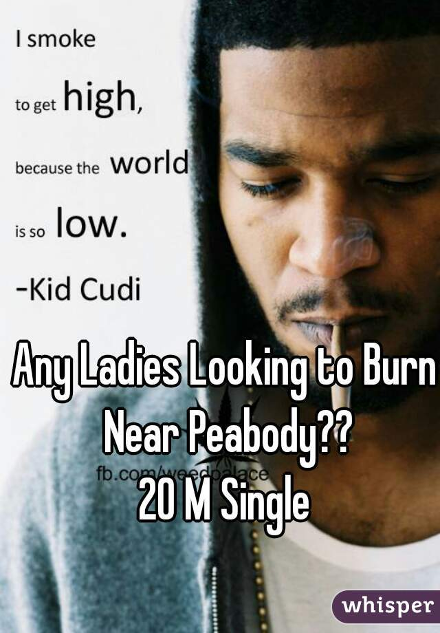 Any Ladies Looking to Burn Near Peabody?? 20 M Single