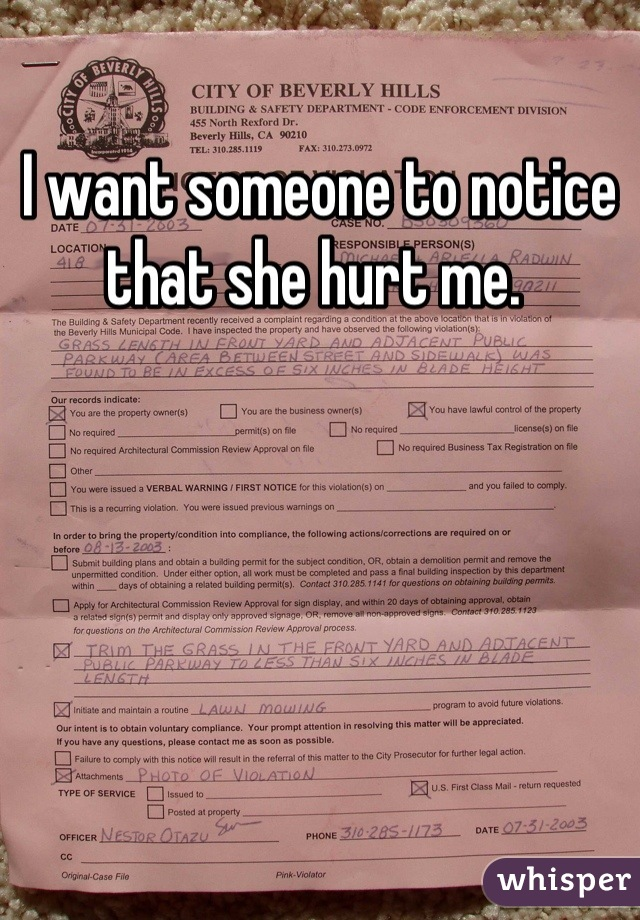 I want someone to notice that she hurt me.