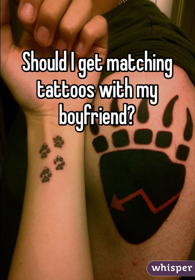 Should I get matching tattoos with my boyfriend?