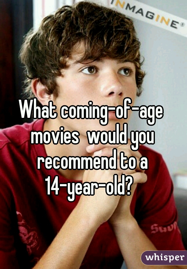 What coming-of-age movies  would you recommend to a 14-year-old?