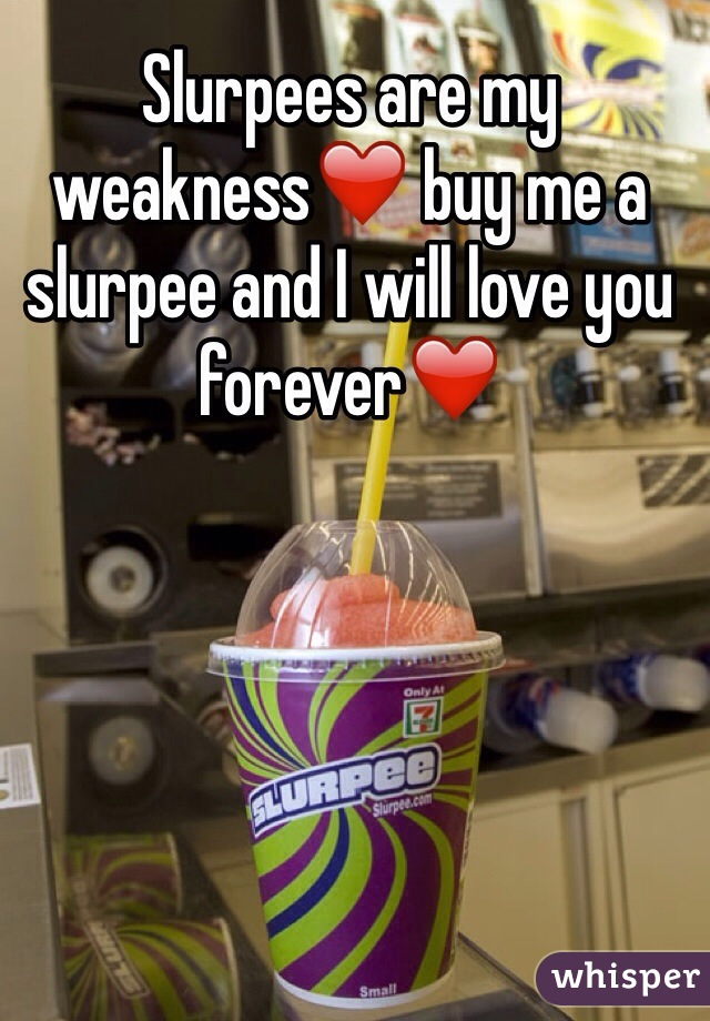Slurpees are my weakness❤️ buy me a slurpee and I will love you forever❤️