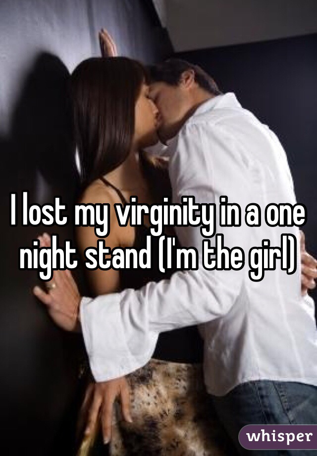 I lost my virginity in a one night stand (I'm the girl)