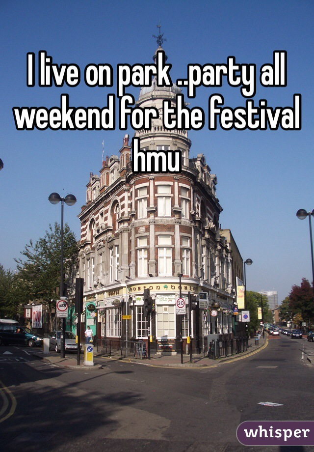 I live on park ..party all weekend for the festival hmu